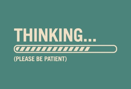 Thinking (Please be Patient)